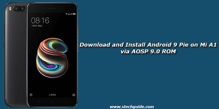 Download and Install Android 9 Pie on Mi A1 via AOSP 9.0 ROM