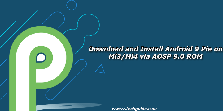 Download and Install Android 9 Pie on Mi3/Mi4 via AOSP 9.0 ROM
