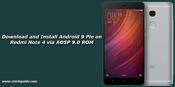 Download and Install Android 9 Pie on Redmi Note 4 via AOSP 9.0 ROM