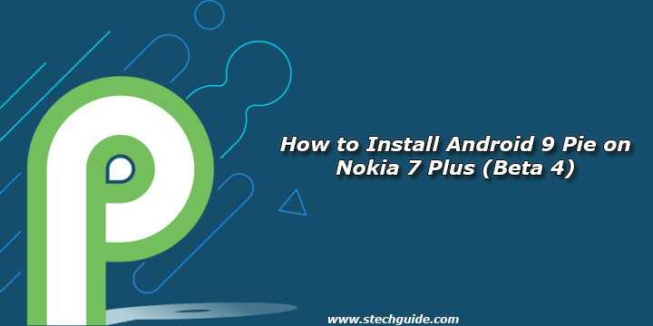 How to Install Android 9 Pie on Nokia 7 Plus (Beta 4)