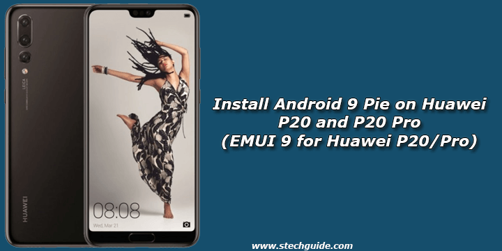 Install Android 9 Pie on Huawei P20 and P20 Pro (EMUI 9 for Huawei