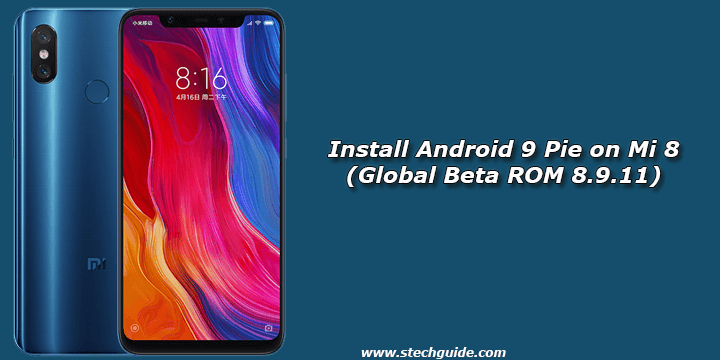 Install Android 9 Pie on Mi 8 (Global Beta ROM 8.9.11)
