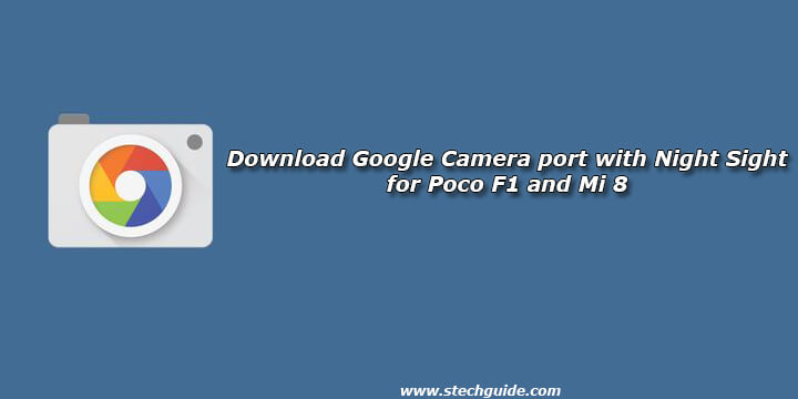 Download Google Camera port with Night Sight for Poco F1 and Mi 8