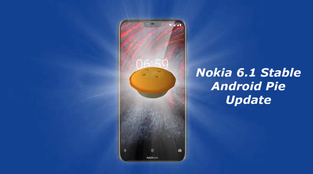Nokia 6.1 Plus Now Receiving Stable Android Pie Update
