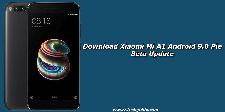Download Xiaomi Mi A1 Android 9.0 Pie Beta Update