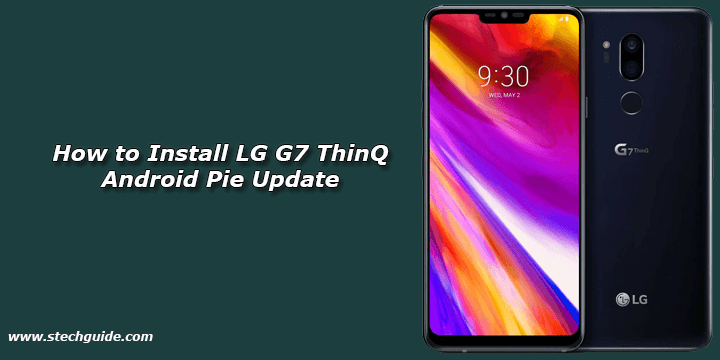 How to Install LG G7 ThinQ Android Pie Update