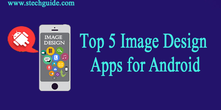Top 5 Image Design Apps for Android